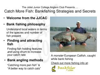 The Joliet Junior College Anglers Club Presents . Catch More Fish: Bankfishing Strategies and Secrets