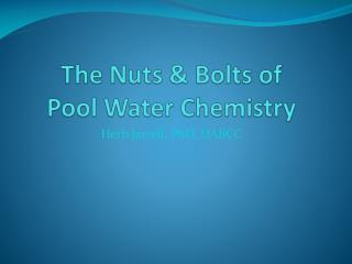 The Nuts & Bolts of  Pool Water Chemistry