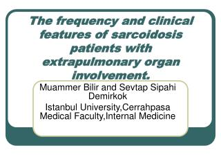 The frequency and clinical features of sarcoidosis patients with extrapulmonary organ involvement.