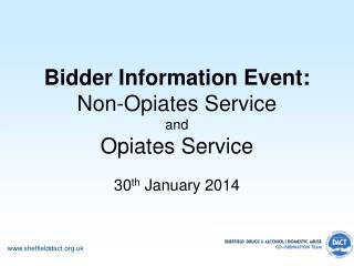 Bidder Information Event:  Non-Opiates Service and Opiates Service