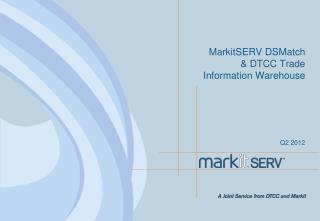 MarkitSERV DSMatch & DTCC Trade Information Warehouse