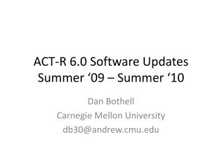 ACT-R 6.0 Software Updates Summer '09 – Summer '10