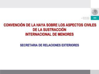 CONVENCIÓN DE LA HAYA SOBRE LOS  ASPECTOS CIVILES DE LA SUSTRACCIÓN INTERNACIONAL DE MENORES