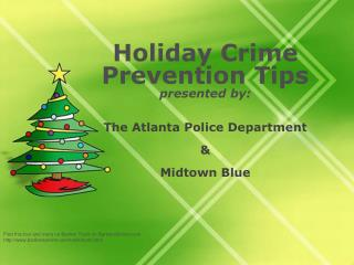 Holiday Crime Prevention Tips presented by:       The Atlanta Police Department    Midtown Blue