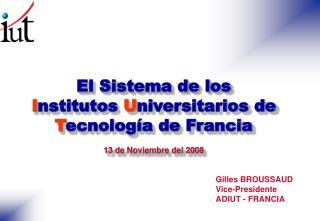 El Sistema de los I nstitutos  U niversitarios de  T ecnolog�a de Francia 13 de Noviembre del 2008