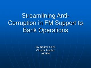 Streamlining Anti-Corruption in FM Support to Bank Operations