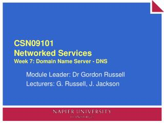 CSN09101 Networked Services Week 7: Domain Name Server - DNS