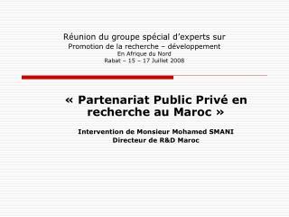 «Partenariat Public Privé en  recherche au Maroc» Intervention de Monsieur Mohamed SMANI