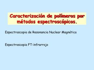 Caracterización de polímeros por métodos espectroscópicos.