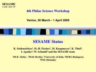 SESAME Status K. Seidensticker 1 , H.-H. Fischer 1 , M. Knapmeyer 2 , K. Thiel 3 ,