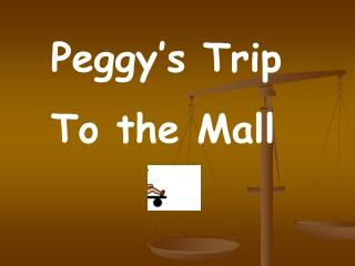 Peggy�s Trip To the Mall