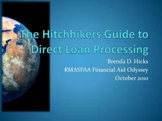The Hitchhikers Guide to Direct Loan Processing