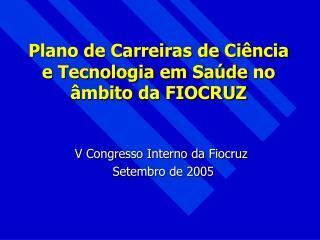Plano de Carreiras de Ciência e Tecnologia em Saúde  no âmbito  da FIOCRUZ