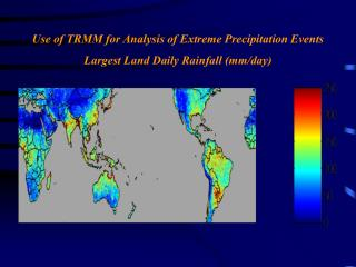 Use of TRMM for Analysis of Extreme Precipitation Events Largest Land Daily Rainfall (mm/day)
