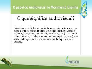 O que significa audiovisual?