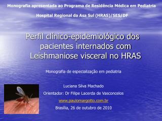 Perfil clínico-epidemiológico dos pacientes internados com Leishmaniose visceral no HRAS