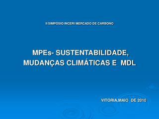 II SIMPÓSIO INCERI MERCADO DE CARBONO  MPEs- SUSTENTABILIDADE,  MUDANÇAS CLIMÁTICAS E  MDL