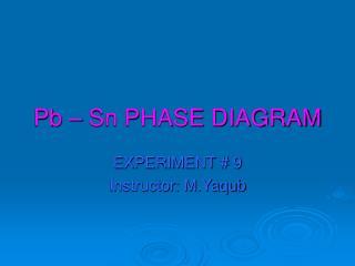 Pb – Sn PHASE DIAGRAM