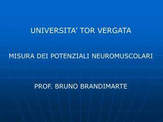 UNIVERSITA' TOR VERGATA MISURA DEI POTENZIALI NEUROMUSCOLARI PROF. BRUNO BRANDIMARTE