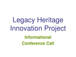 Legacy Heritage  Innovation Project