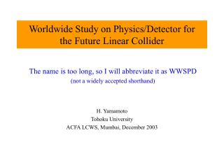 Worldwide Study on Physics/Detector for the Future Linear Collider