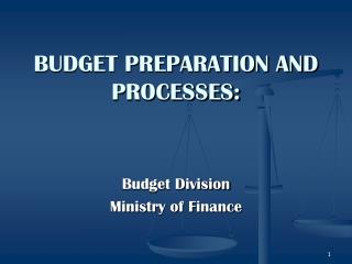 BUDGET PREPARATION AND PROCESSES: