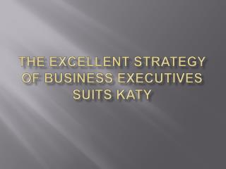 The Excellent Strategy of Business Executives suits Katy