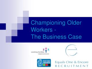Championing Older Workers -  The Business Case