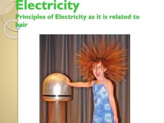Electricity Principles of Electricity as it is related to hair