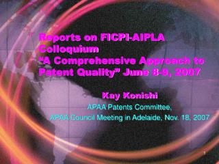 "Reports on FICPI-AIPLA Colloquium  ""A Comprehensive Approach to Patent Quality"" June 8-9, 2007"