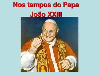 Nos tempos do Papa  João XXIII