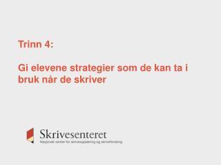 Trinn 4: Gi elevene strategier som de kan ta i bruk når de skriver