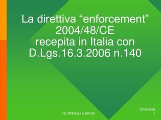 """La direttiva """"enforcement"""" 2004/48/CE  recepita in Italia con  D.Lgs.16.3.2006 n.140"""