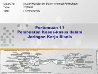 Pertemuan 11 Pembuatan Kasus-kasus dalam Jaringan Kerja Bisnis