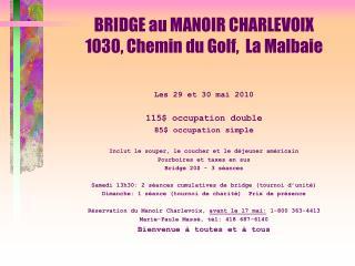 BRIDGE au MANOIR CHARLEVOIX 1030, Chemin du Golf,  La Malbaie