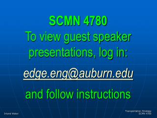 SCMN 4780 To view guest speaker presentations, log in: edge.eng@auburn