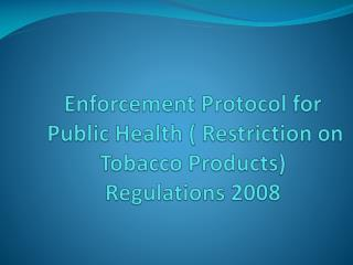 Enforcement Protocol for  Public Health ( Restriction on Tobacco Products) Regulations 2008