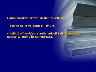 Come caratterizzare i deficit di lettura? - deficit nella velocit� di lettura