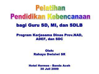 bagi Guru SD, MI, dan SDLB Program Kerjasama Dinas Prov.NAD,  ADEF, dan SDC Oleh:
