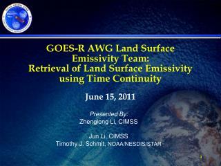 Presented By: Zhenglong Li, CIMSS Jun Li, CIMSS Timothy J. Schmit,  NOAA/NESDIS/STAR