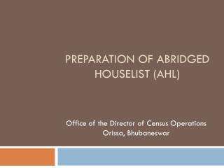Preparation of Abridged Houselist (AHL)