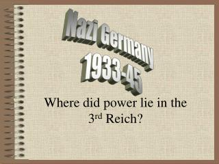 Where did power lie in the 3 rd  Reich?