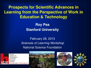 Roy Pea Stanford University February 28, 2013  Sciences of Learning Workshop