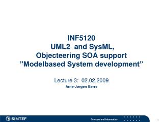 "INF5120  UML2  and SysML,  Objecteering SOA support ""Modelbased System development"""