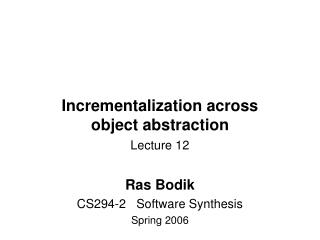 Incrementalization across  object abstraction Lecture 12