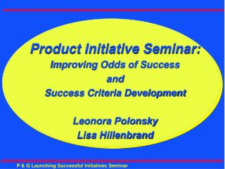 Product Initiative Seminar: Improving Odds of Success and Success Criteria Development