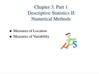 Chapter 3, Part 1  Descriptive Statistics II:   Numerical Methods