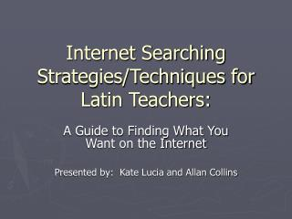 Internet Searching Strategies/Techniques for Latin Teachers: