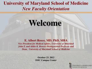 E. Albert Reece, MD, PhD, MBA Vice President for Medical Affairs, University of Maryland
