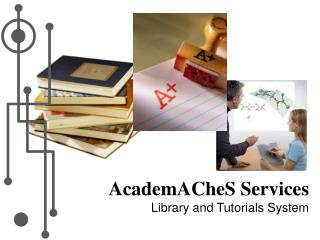 AcademACheS Services Library and Tutorials System
